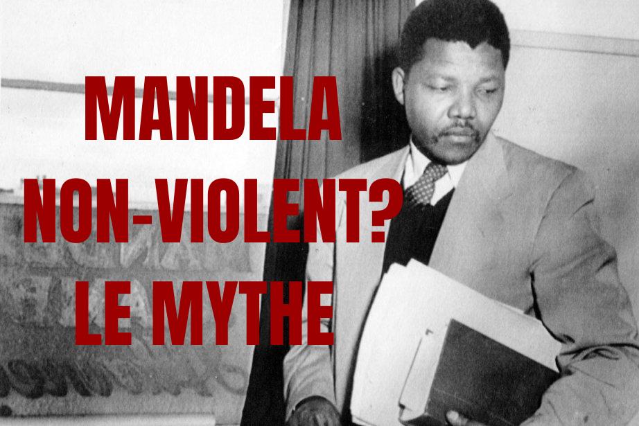 Nelson Mandela non violent, le mythe